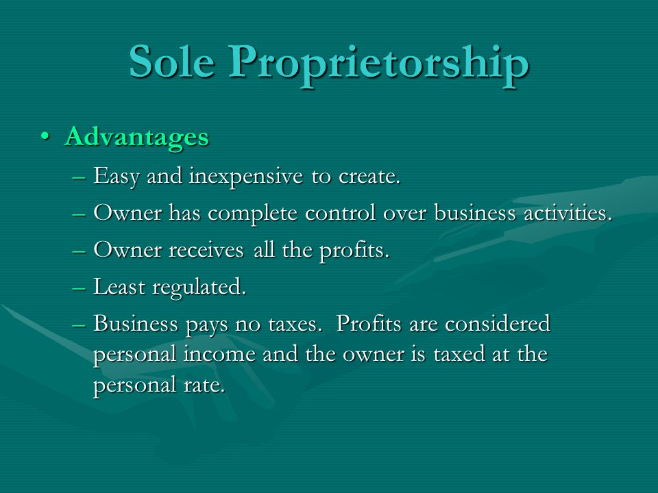 Sole Proprietorship Advantages Easy and inexpensive to create.