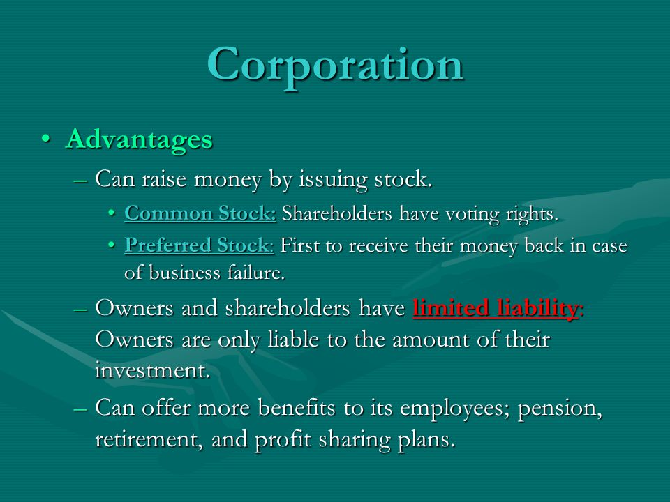 Corporation Advantages Can raise money by issuing stock.