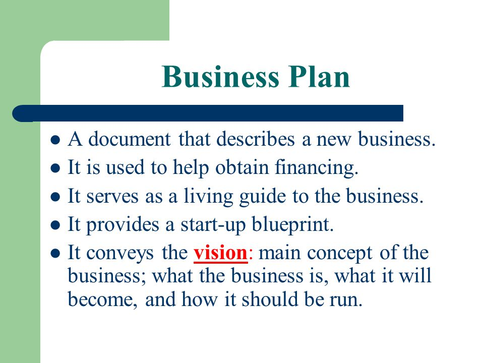 Business Plan A document that describes a new business.