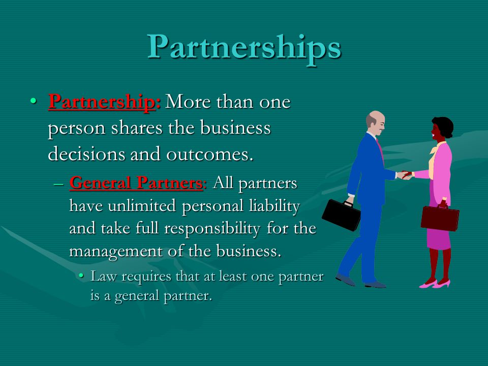 Partnerships Partnership: More than one person shares the business decisions and outcomes.