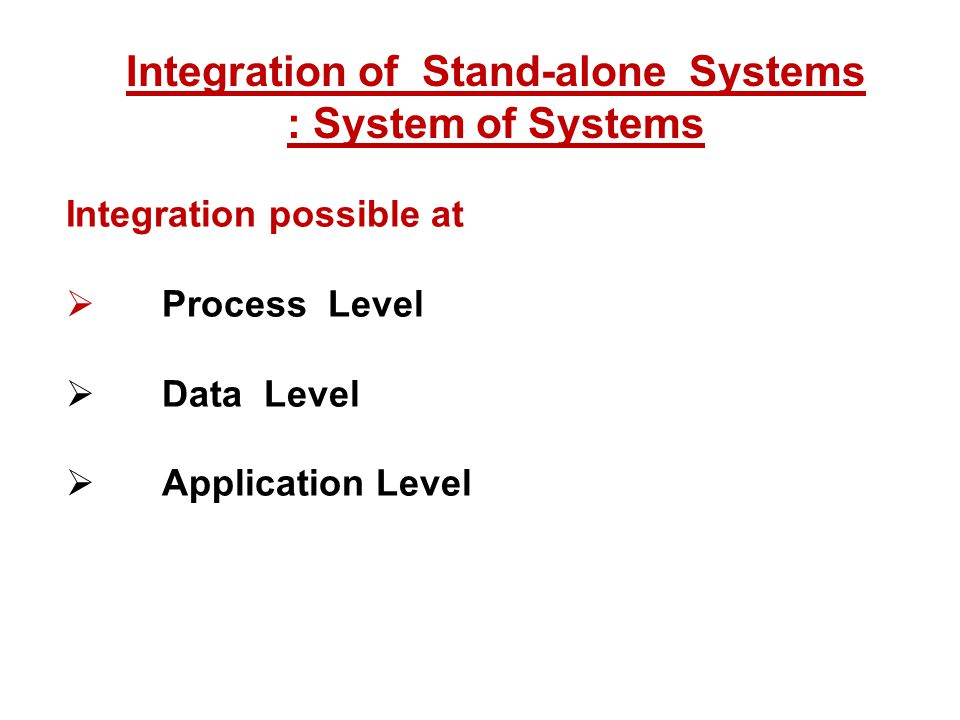 Integration of Stand-alone Systems : System of Systems