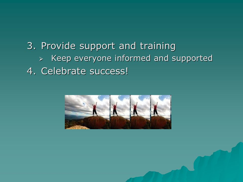 Provide support and training Celebrate success!