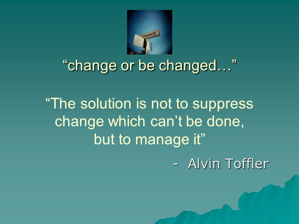 change or be changed…
