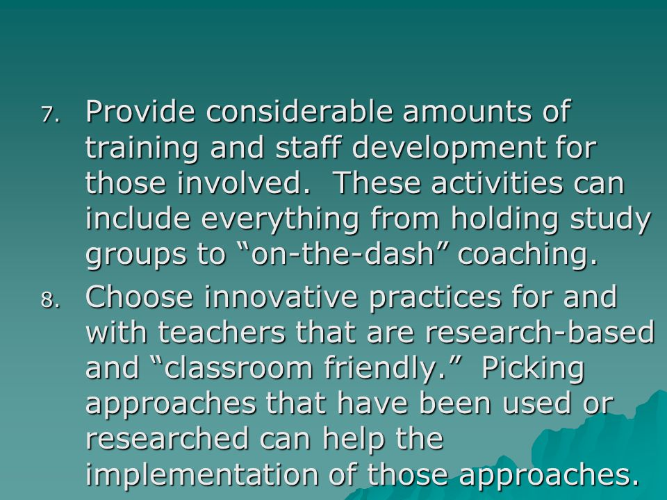 Provide considerable amounts of training and staff development for those involved. These activities can include everything from holding study groups to on-the-dash coaching.