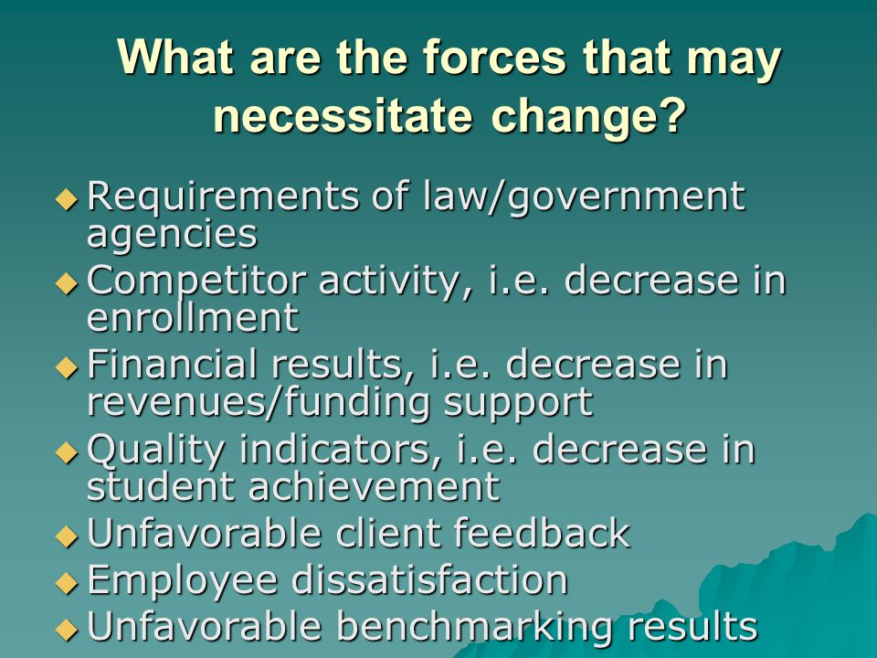 What are the forces that may necessitate change