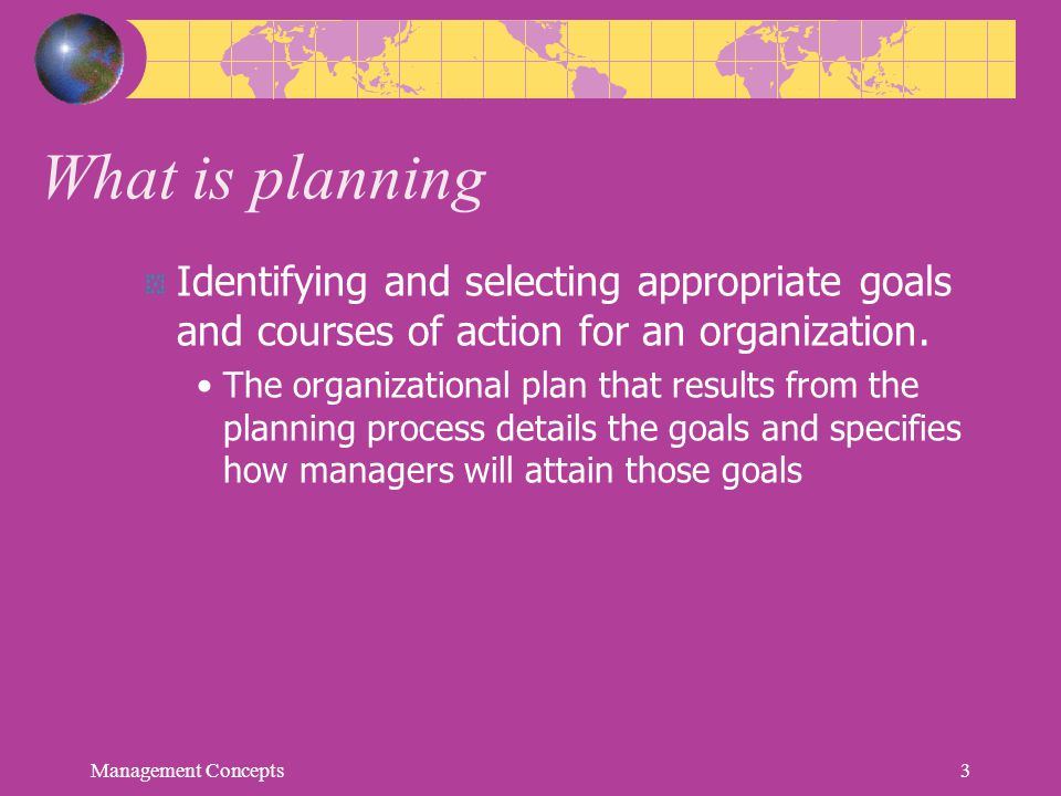 What is planning Identifying and selecting appropriate goals and courses of action for an organization.