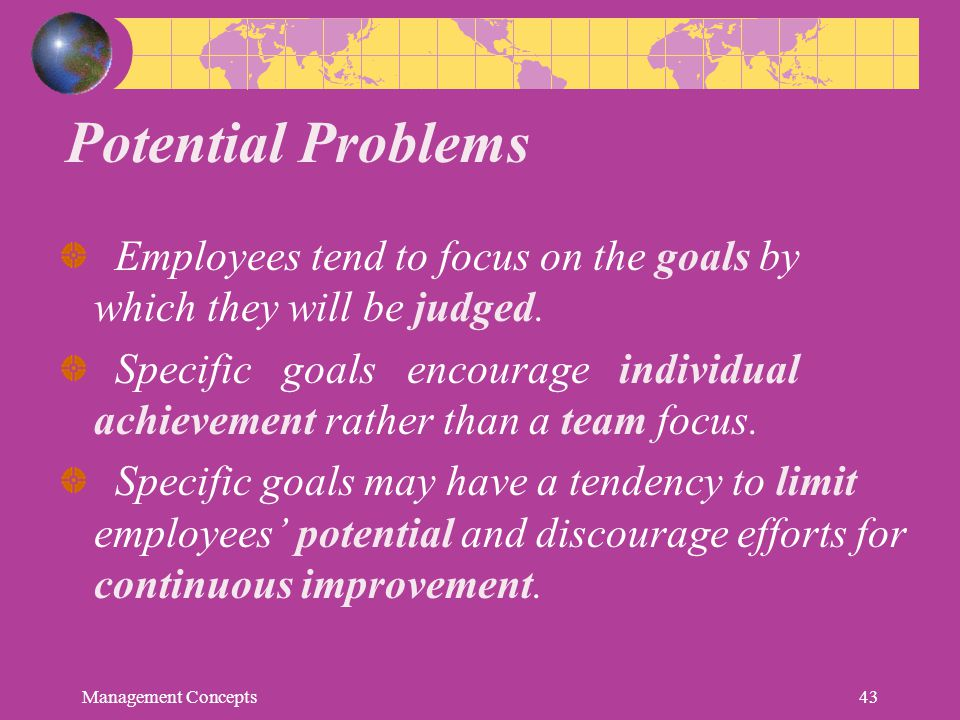 Potential Problems Employees tend to focus on the goals by which they will be judged.