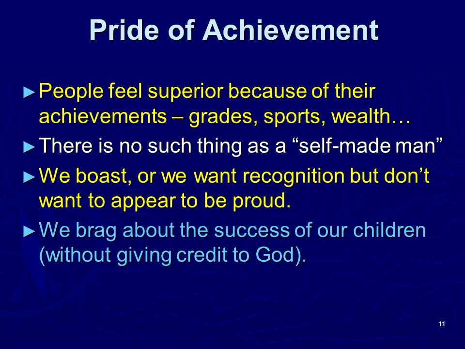 Pride of Achievement People feel superior because of their achievements – grades, sports, wealth… There is no such thing as a self-made man