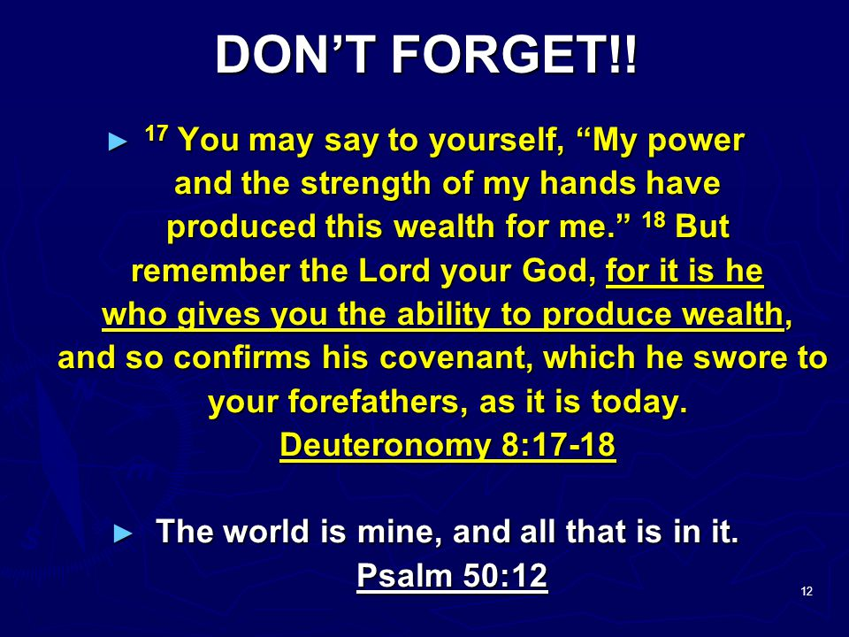 DON'T FORGET!! 17 You may say to yourself, My power