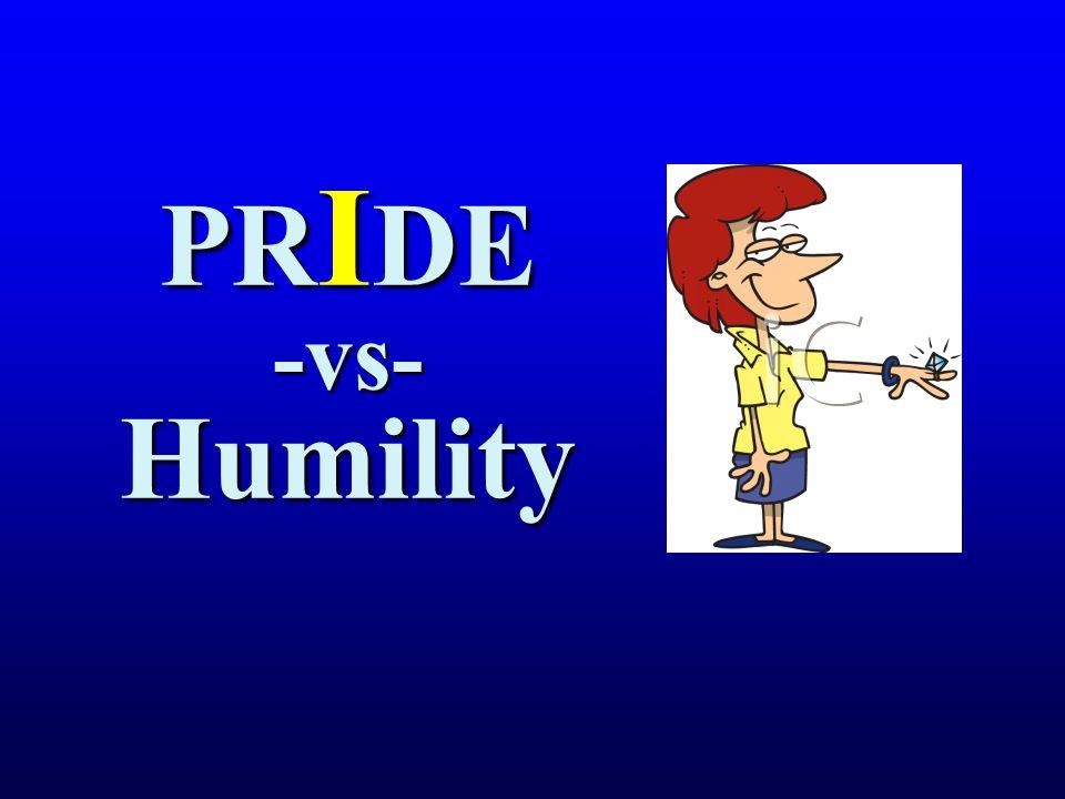 PRIDE -vs- Humility