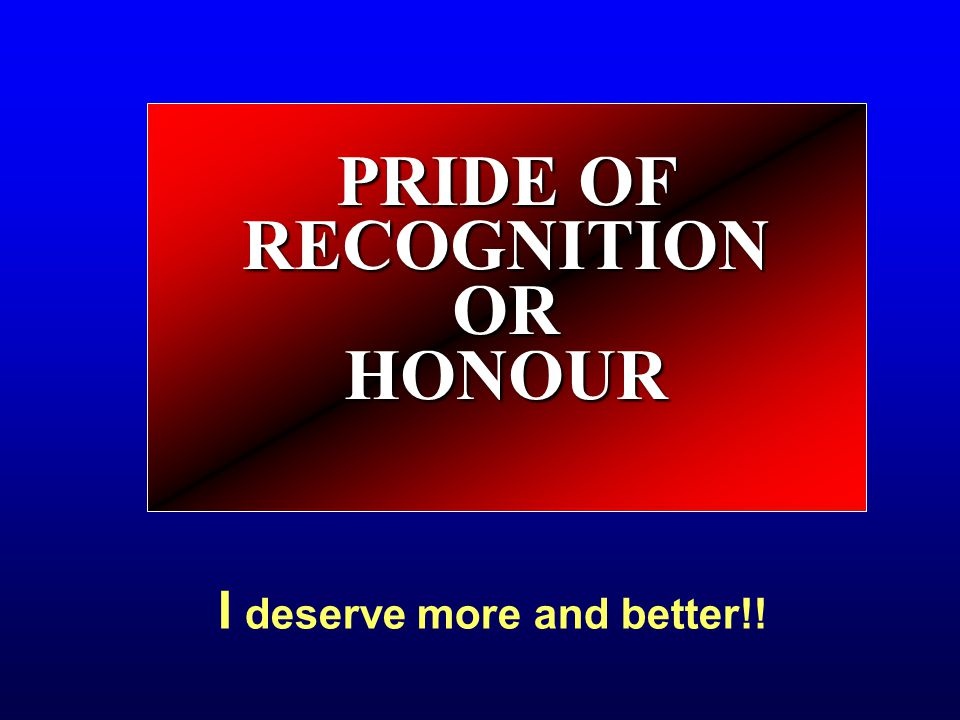 PRIDE OF RECOGNITION OR HONOUR