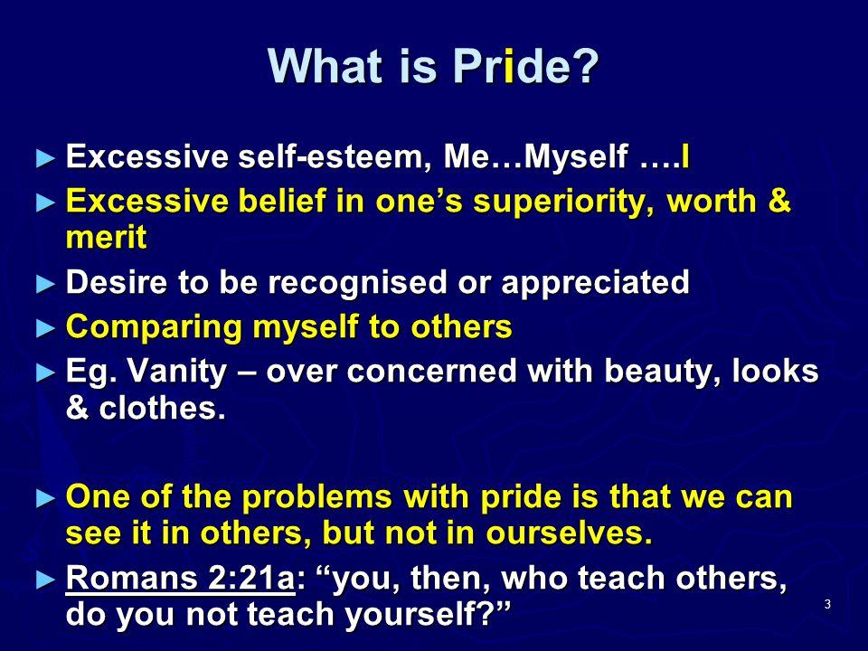 What is Pride Excessive self-esteem, Me…Myself ….I