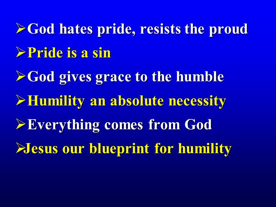 God hates pride, resists the proud