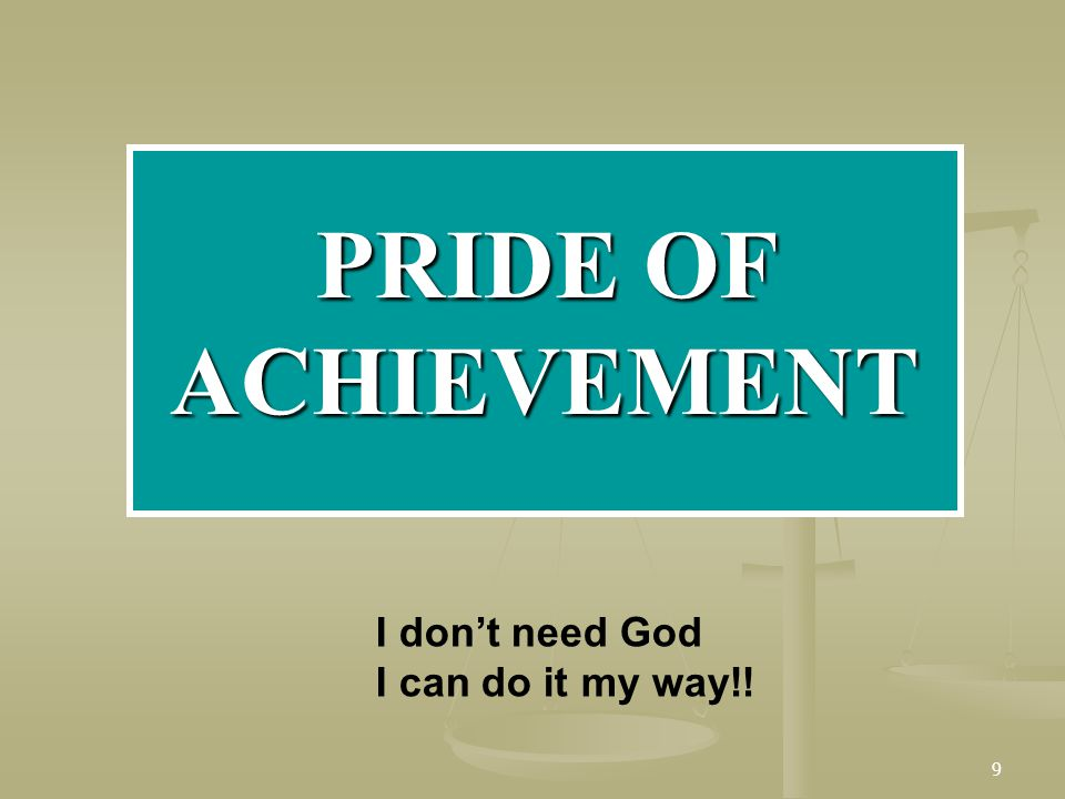 PRIDE OF ACHIEVEMENT I don't need God I can do it my way!!