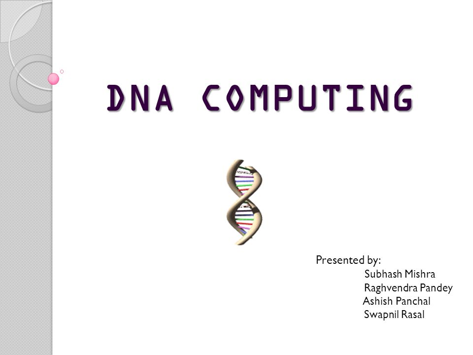 DNA COMPUTING Presented by: Subhash Mishra Raghvendra Pandey