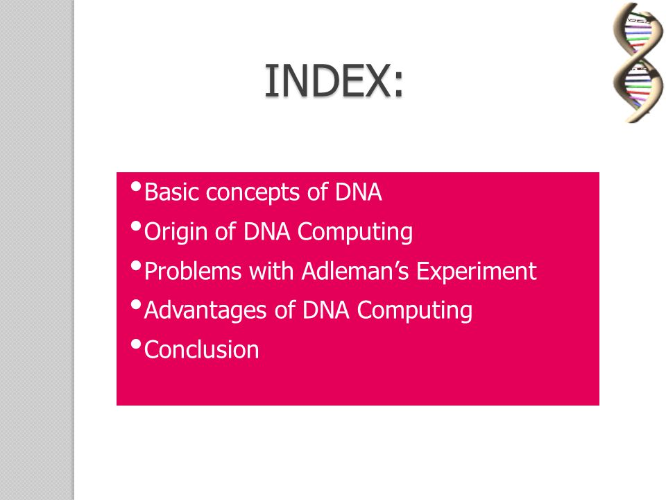 INDEX: Basic concepts of DNA Origin of DNA Computing
