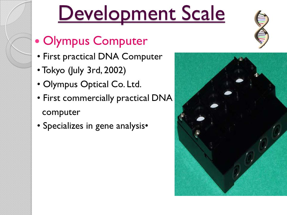 Development Scale Olympus Computer • First practical DNA Computer