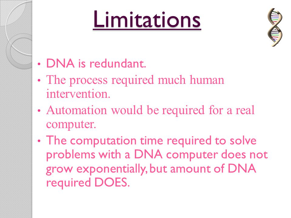 Limitations DNA is redundant.