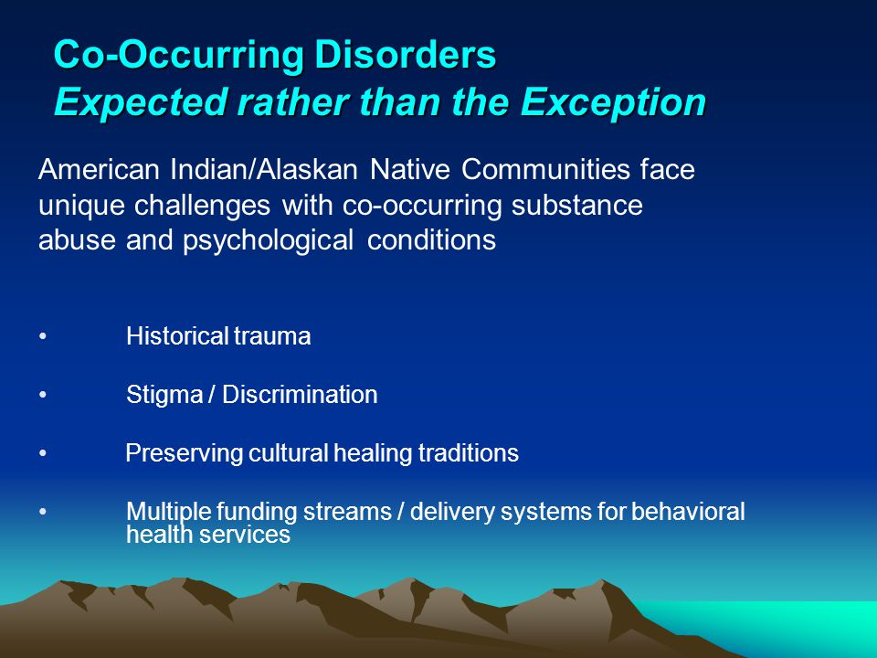 Co-Occurring Disorders Expected rather than the Exception