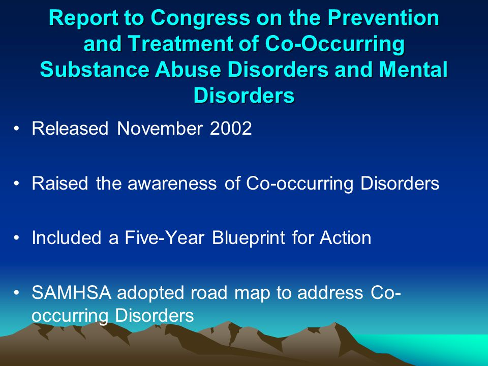 Report to Congress on the Prevention and Treatment of Co-Occurring Substance Abuse Disorders and Mental Disorders