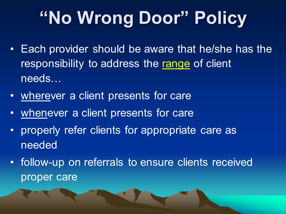 No Wrong Door Policy Each provider should be aware that he/she has the responsibility to address the range of client needs…