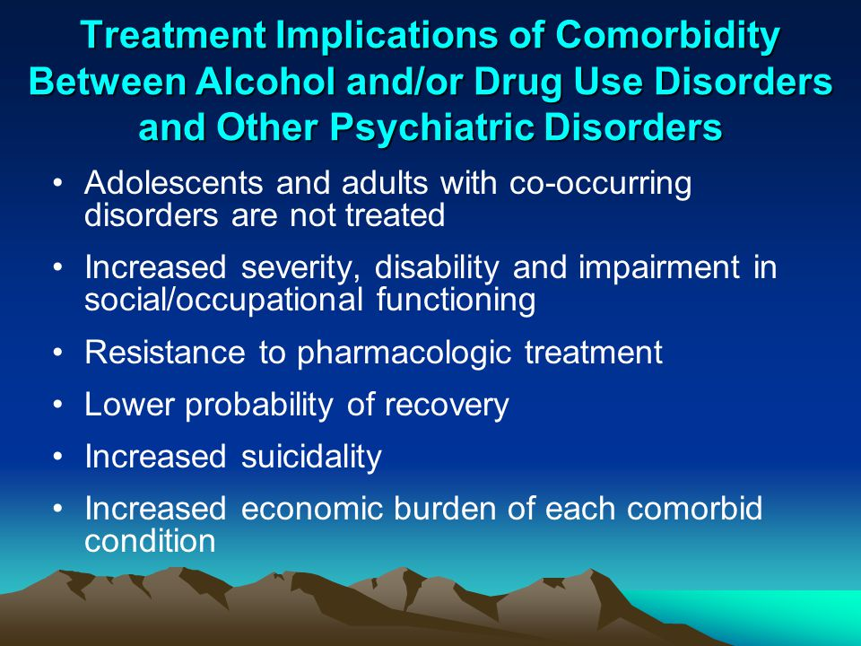 Treatment Implications of Comorbidity Between Alcohol and/or Drug Use Disorders and Other Psychiatric Disorders