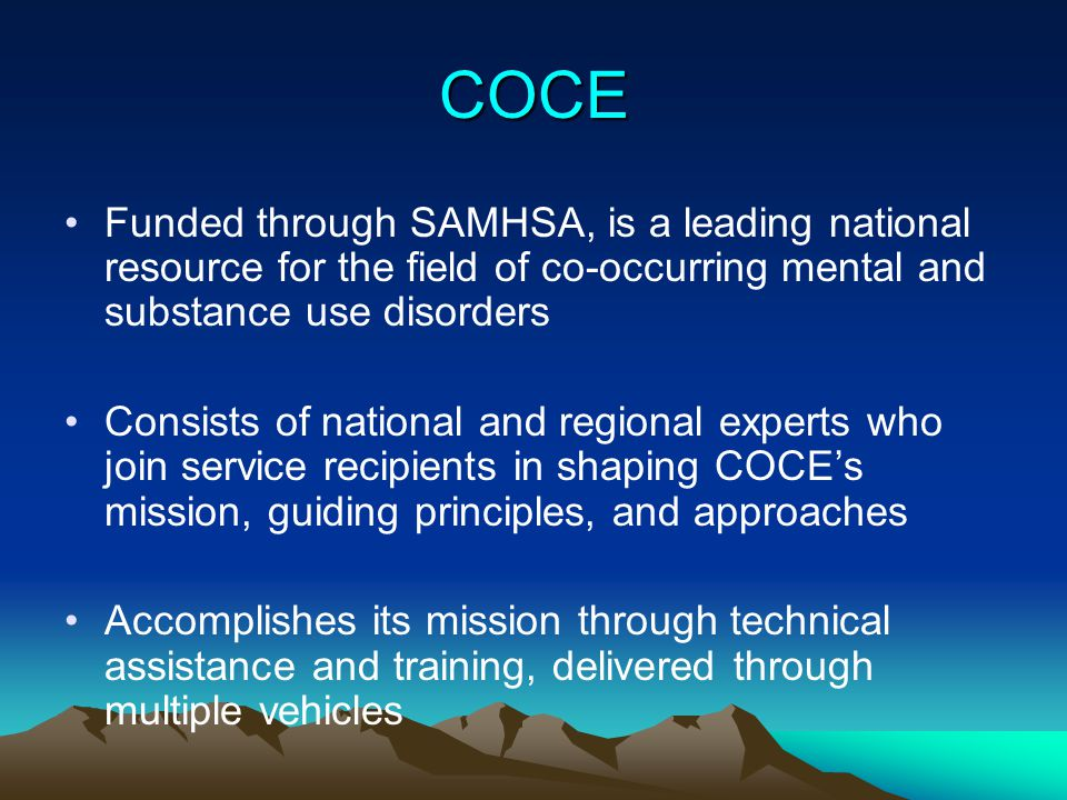 COCE Funded through SAMHSA, is a leading national resource for the field of co-occurring mental and substance use disorders.