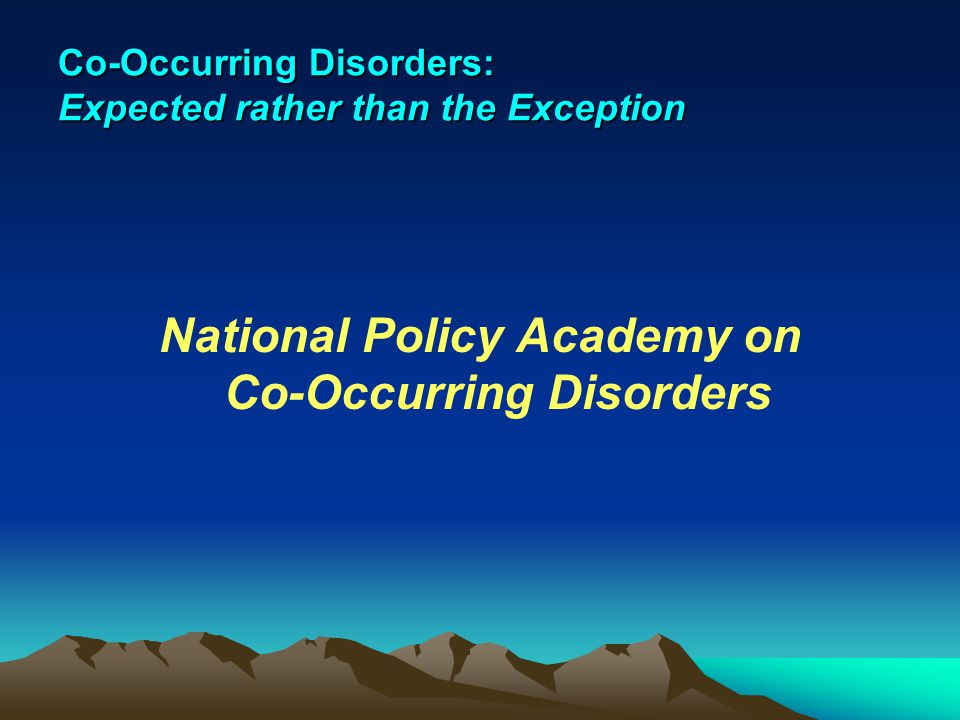 Co-Occurring Disorders: Expected rather than the Exception