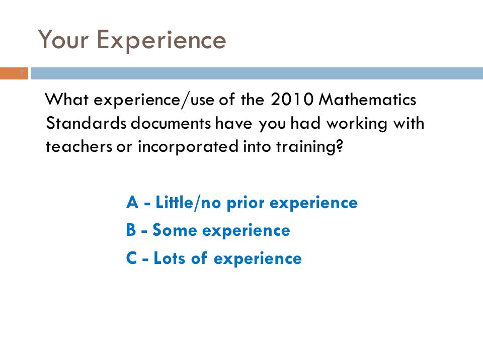 Your Experience What experience/use of the 2010 Mathematics Standards documents have you had working with teachers or incorporated into training
