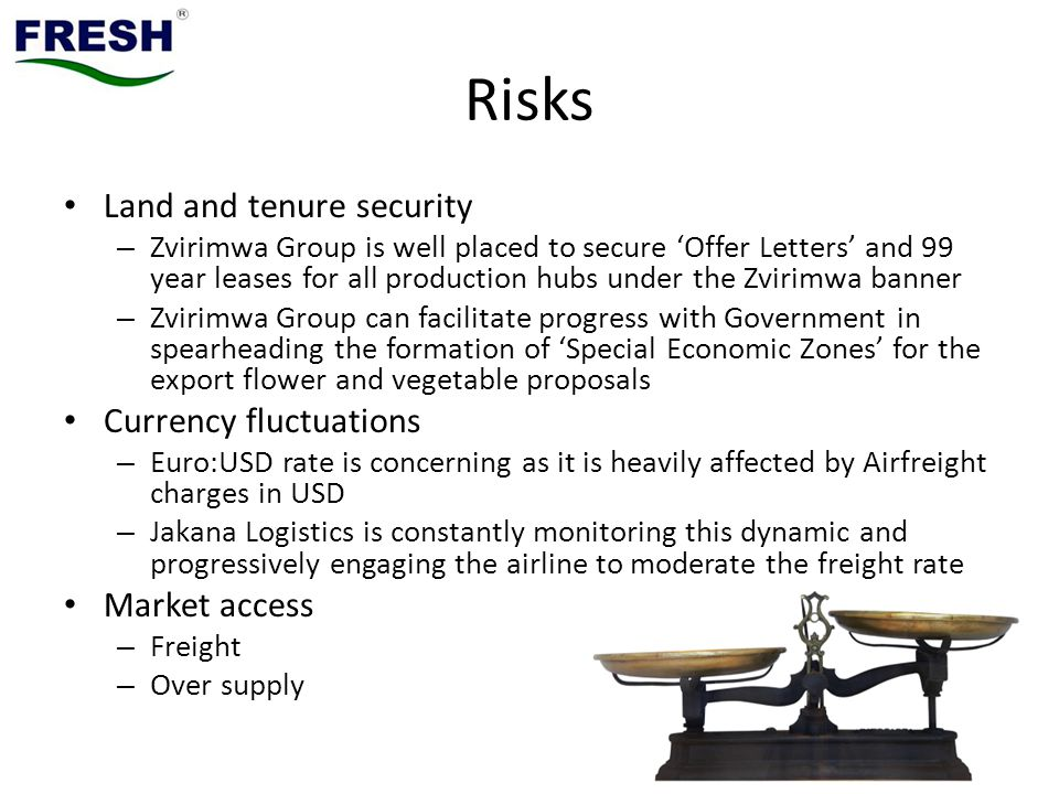 Risks Land and tenure security Currency fluctuations Market access