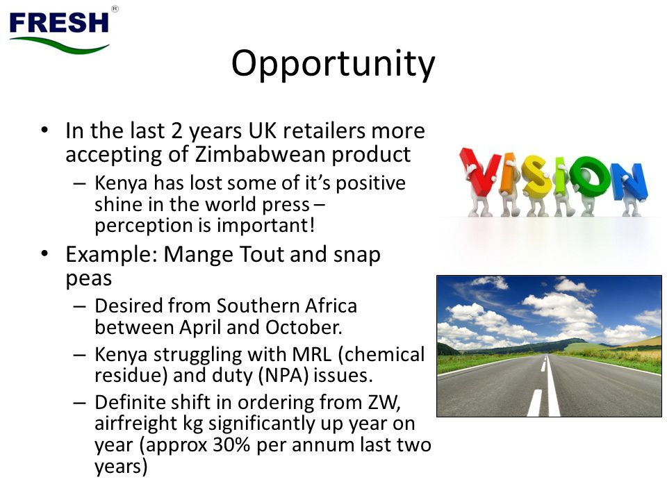 Opportunity In the last 2 years UK retailers more accepting of Zimbabwean product.