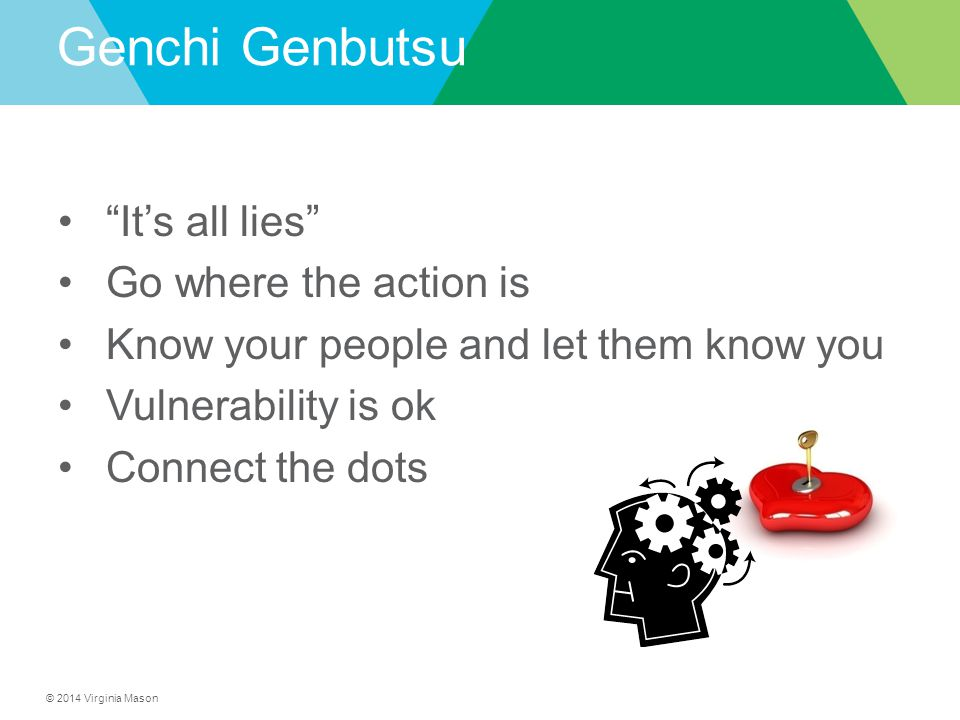 Genchi Genbutsu It's all lies Go where the action is