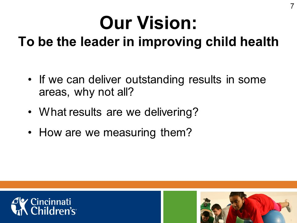 Our Vision: To be the leader in improving child health