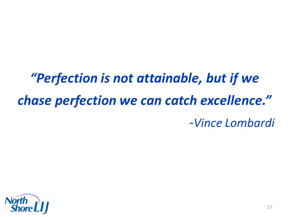 Perfection is not attainable, but if we