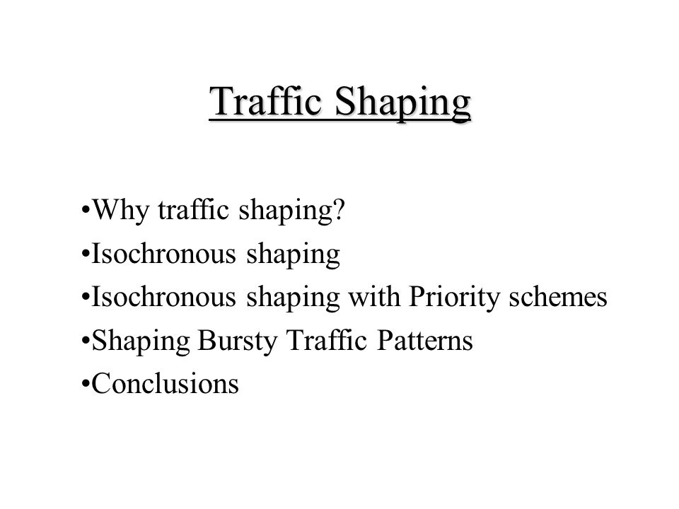 Traffic Shaping Why traffic shaping Isochronous shaping