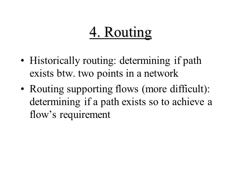 4. Routing Historically routing: determining if path exists btw. two points in a network.