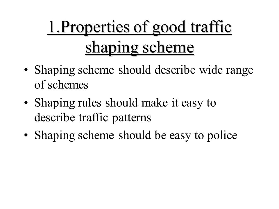 1.Properties of good traffic shaping scheme