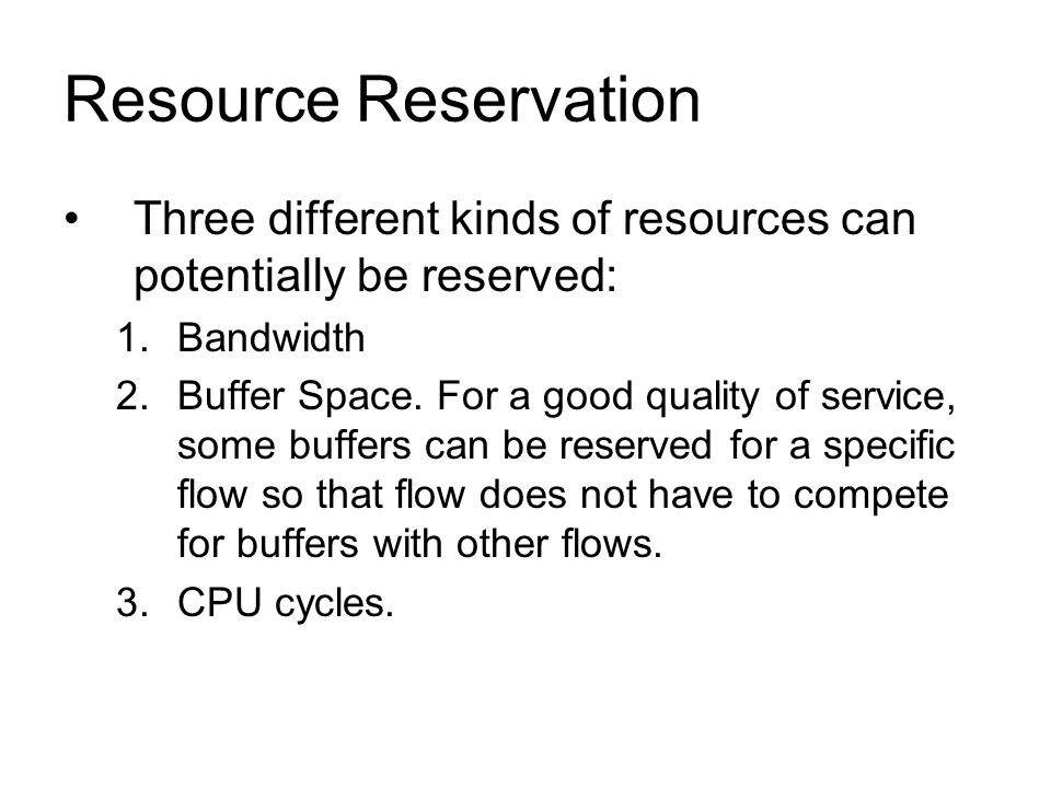 Resource Reservation Three different kinds of resources can potentially be reserved: Bandwidth.