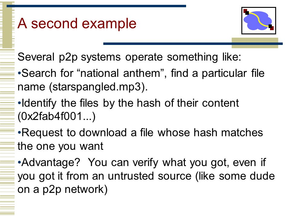 A second example Several p2p systems operate something like: