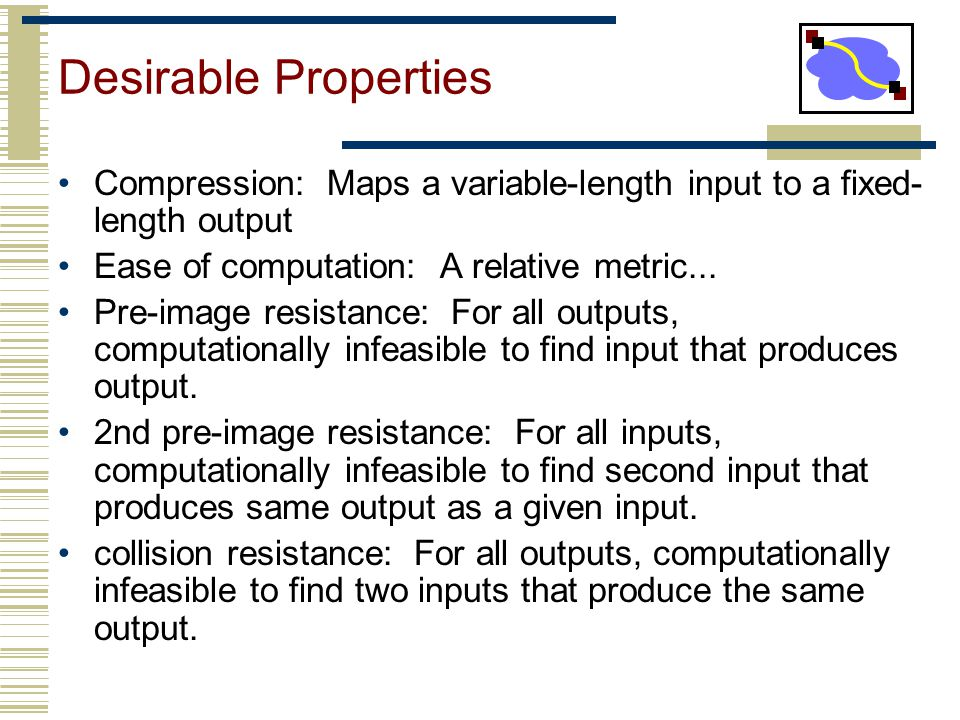 Desirable Properties Compression: Maps a variable-length input to a fixed-length output. Ease of computation: A relative metric...