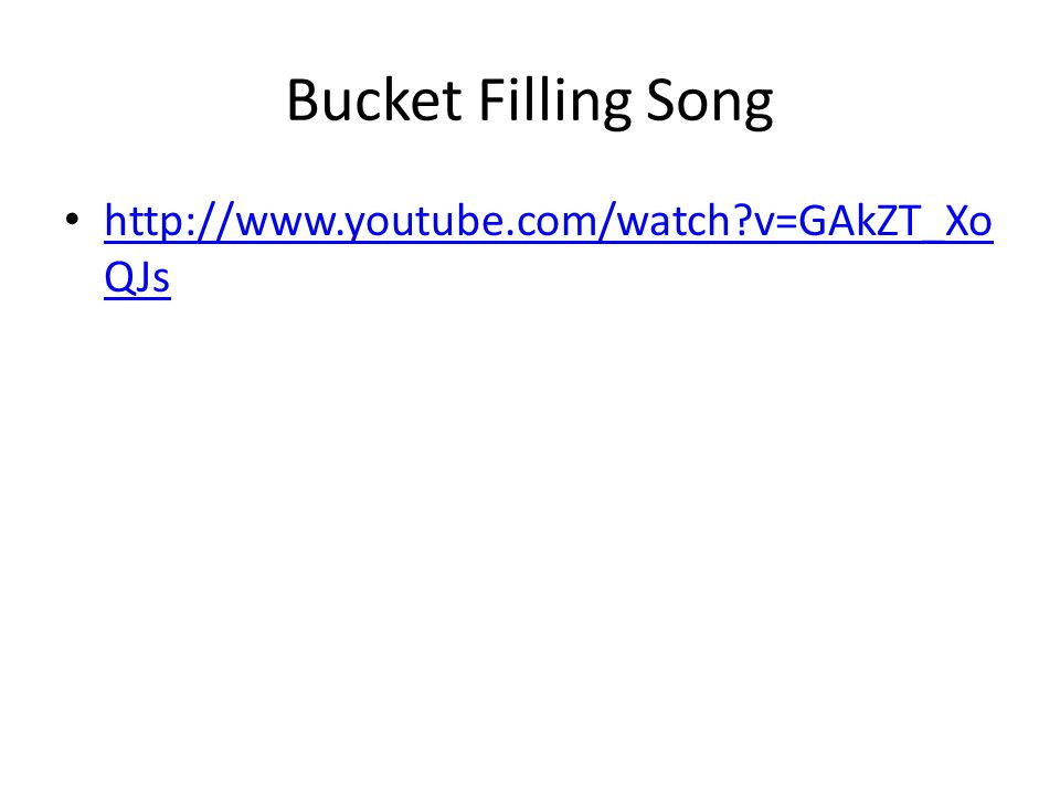 Bucket Filling Song http://www.youtube.com/watch v=GAkZT_XoQJs