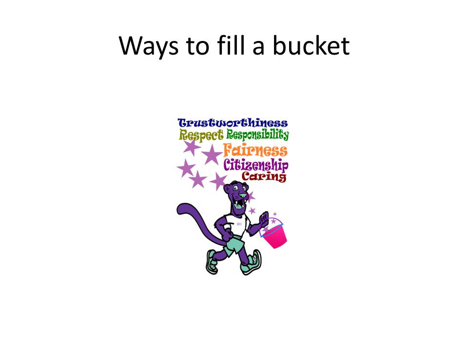 Ways to fill a bucket Have good character!