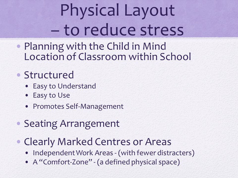 Physical Layout – to reduce stress