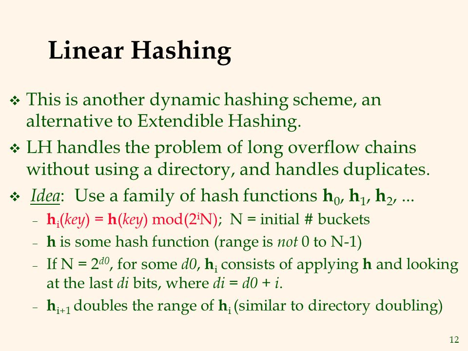 Linear Hashing This is another dynamic hashing scheme, an alternative to Extendible Hashing.