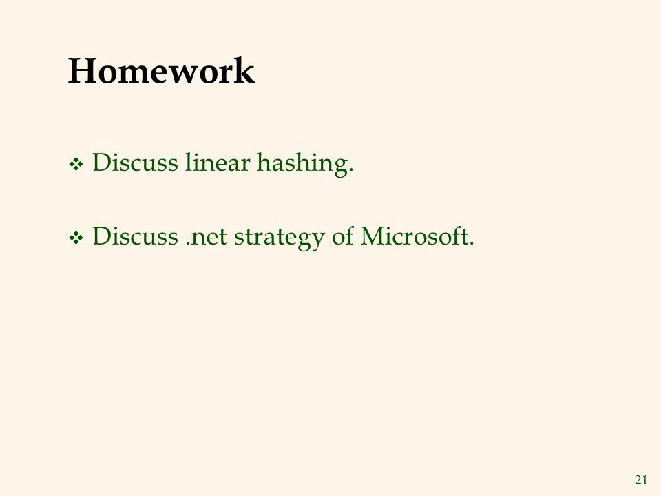 Homework Discuss linear hashing. Discuss .net strategy of Microsoft.