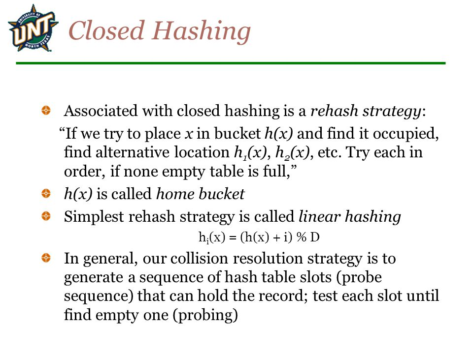 Closed Hashing Associated with closed hashing is a rehash strategy: