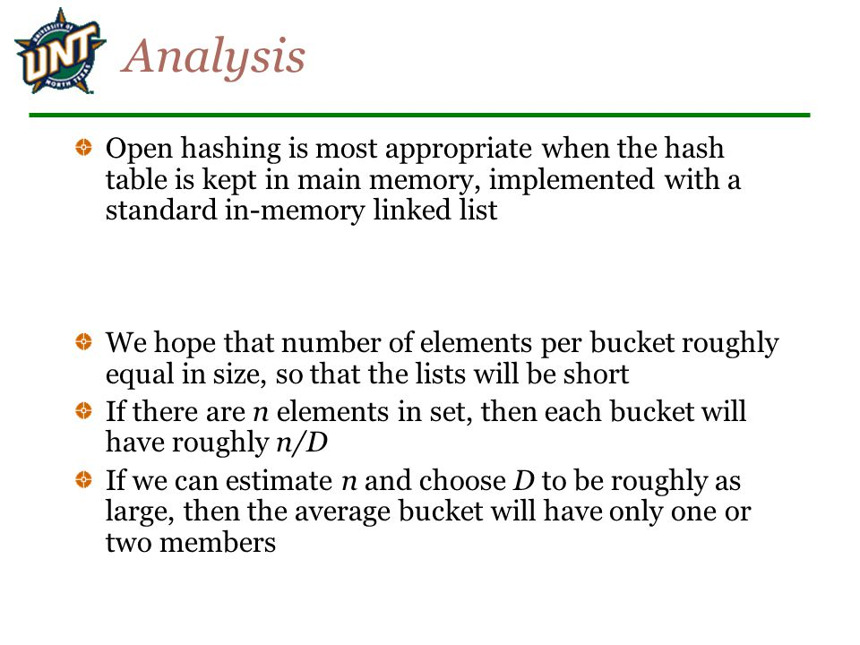 Analysis Open hashing is most appropriate when the hash table is kept in main memory, implemented with a standard in-memory linked list.
