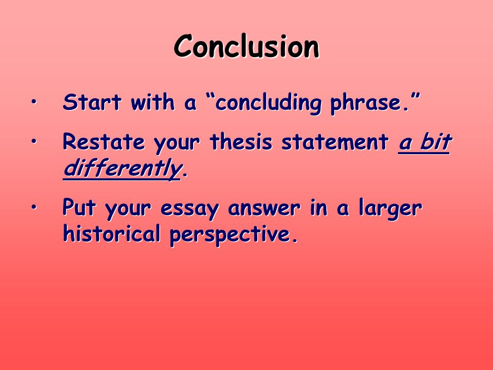 Conclusion Start with a concluding phrase.