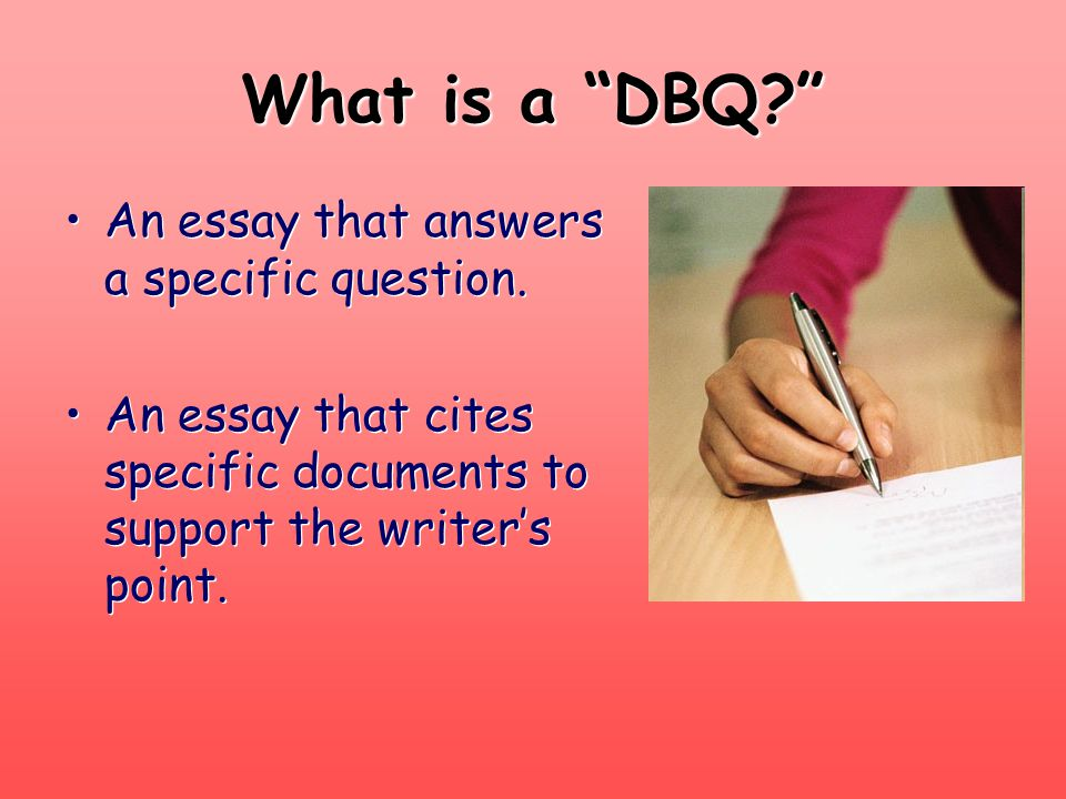 What is a DBQ An essay that answers a specific question.