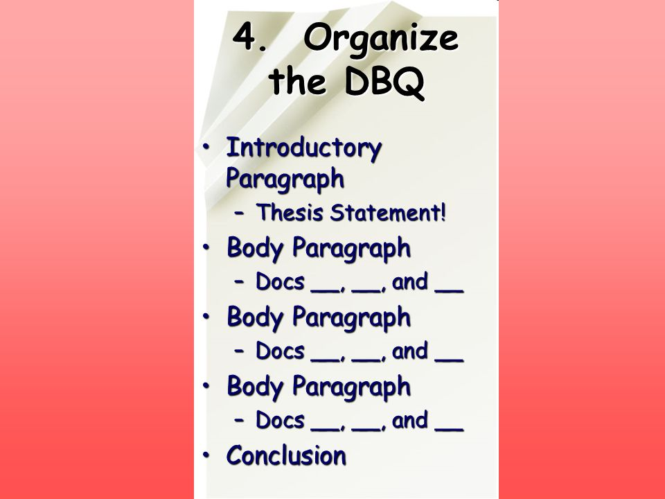4. Organize the DBQ Introductory Paragraph Body Paragraph Conclusion
